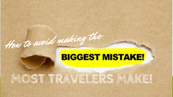 Avoid the biggest mistakes most travelers make